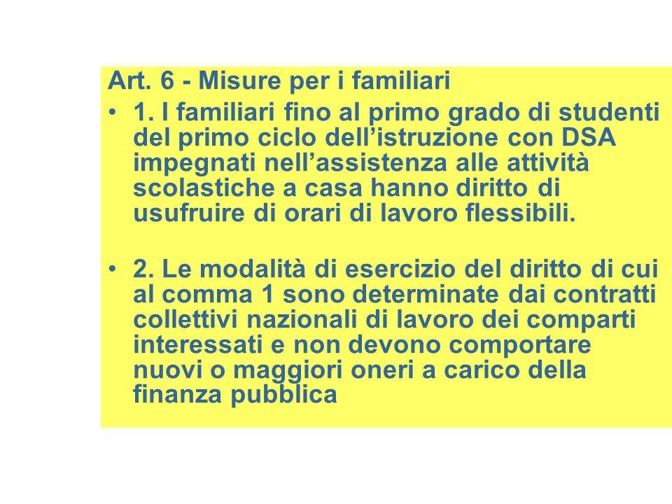 Art. 6 - Misure per i familiari 1. I familiari fino al primo grado di studenti del primo ciclo dellistruzione con DSA impegnati nellassistenza alle at