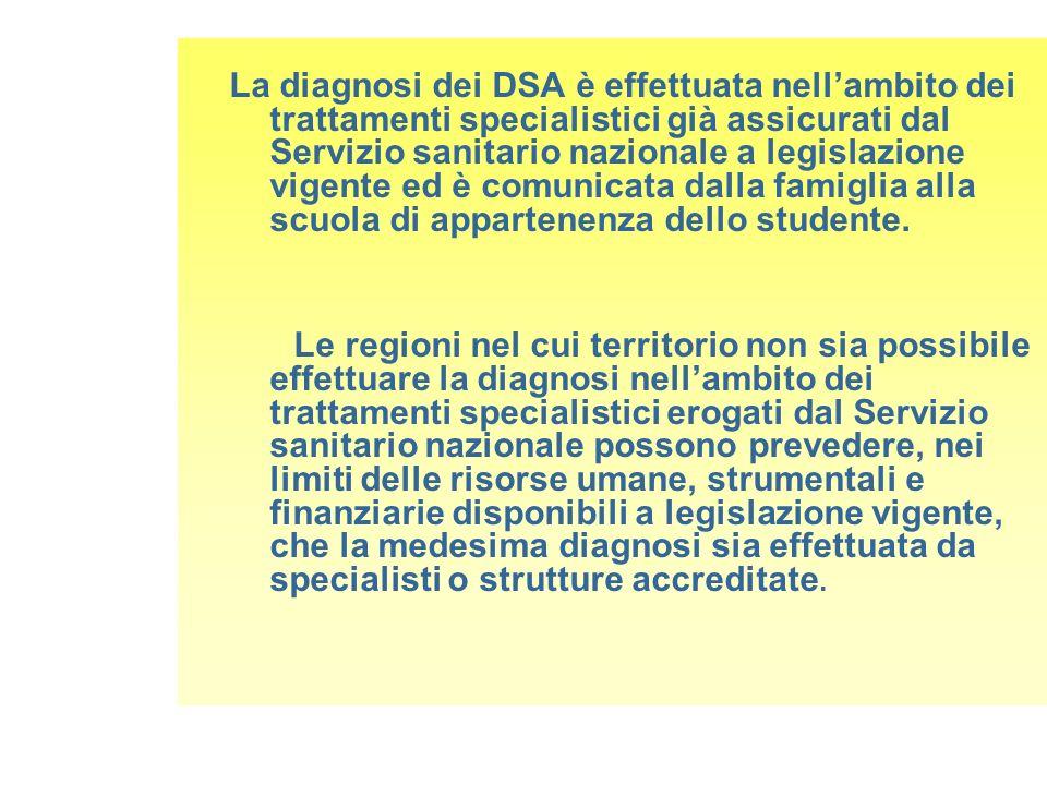 La diagnosi dei DSA è effettuata nellambito dei trattamenti specialistici già assicurati dal Servizio sanitario nazionale a legislazione vigente ed è