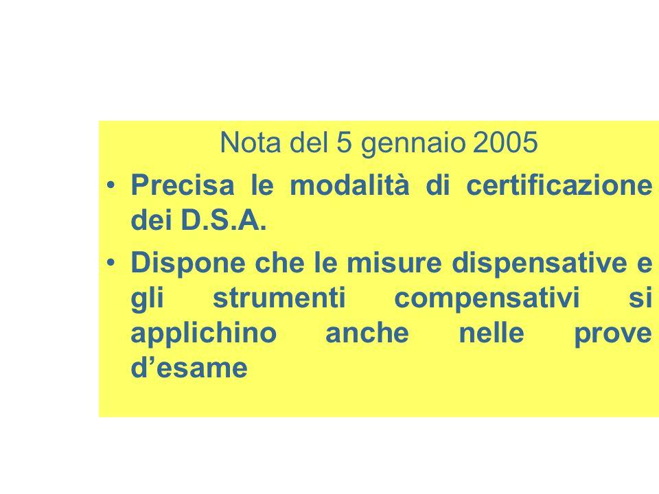 Nota del 5 gennaio 2005 Precisa le modalità di certificazione dei D.S.A. Dispone che le misure dispensative e gli strumenti compensativi si applichino