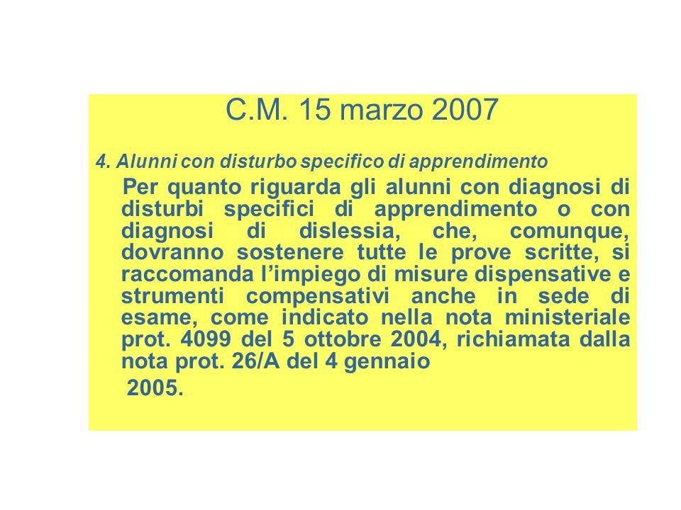 C.M. 15 marzo 2007 4. Alunni con disturbo specifico di apprendimento Per quanto riguarda gli alunni con diagnosi di disturbi specifici di apprendiment
