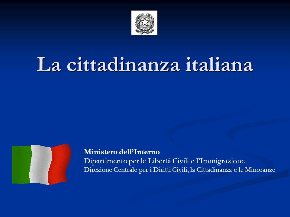 La cittadinanza italiana Ministero dellInterno Dipartimento per le Libertà Civili e lImmigrazione Direzione Centrale per i Diritti Civili, la Cittadin