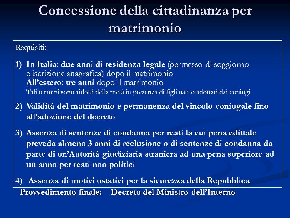 Concessione della cittadinanza per matrimonio Requisiti: 1) 1)In Italia: due anni di residenza legale (permesso di soggiorno e iscrizione anagrafica)