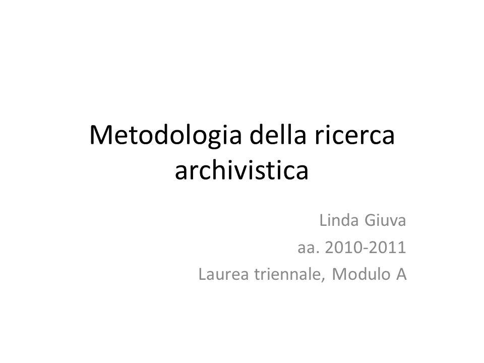 Metodologia della ricerca archivistica Linda Giuva aa. 2010-2011 Laurea triennale, Modulo A