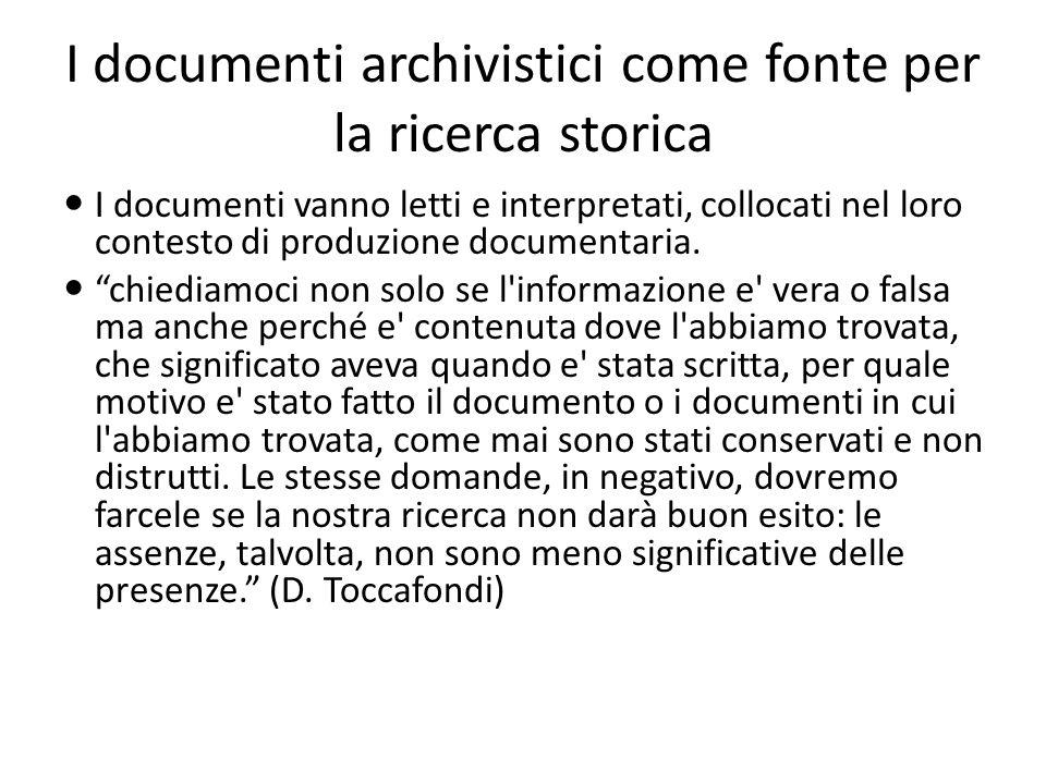 I documenti vanno letti e interpretati, collocati nel loro contesto di produzione documentaria. chiediamoci non solo se l'informazione e' vera o falsa