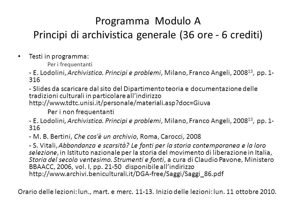 Programma Modulo A Principi di archivistica generale (36 ore - 6 crediti) Testi in programma: Per i frequentanti - E. Lodolini, Archivistica. Principi