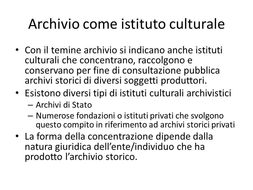 Archivio come istituto culturale Con il temine archivio si indicano anche istituti culturali che concentrano, raccolgono e conservano per fine di cons