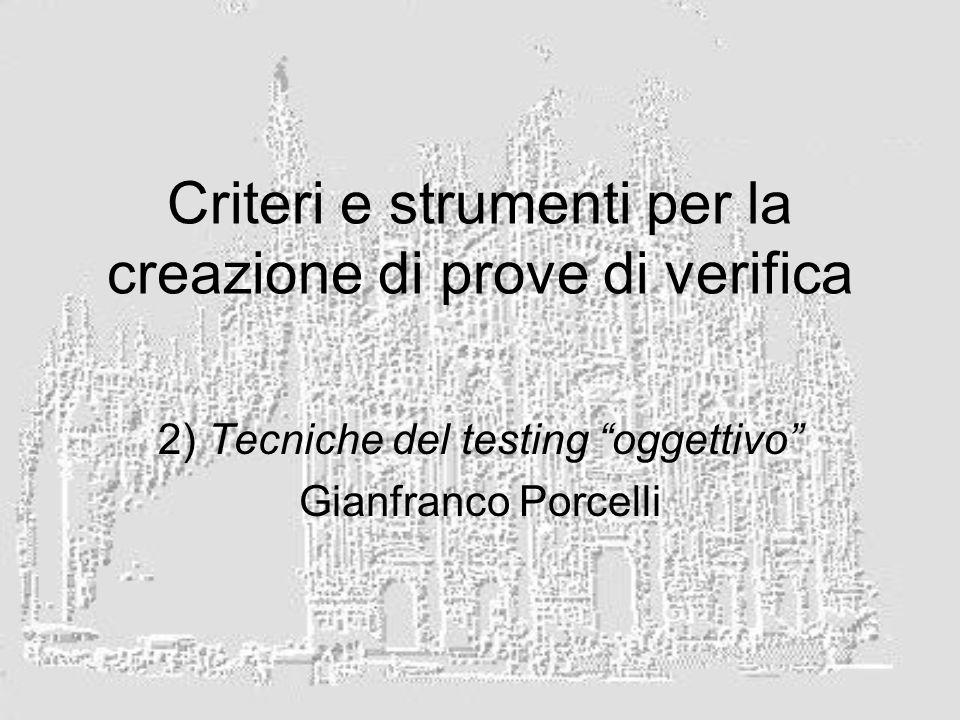 Criteri e strumenti per la creazione di prove di verifica 2) Tecniche del testing oggettivo Gianfranco Porcelli
