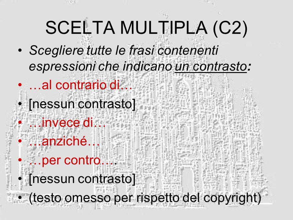 SCELTA MULTIPLA (C2) Scegliere tutte le frasi contenenti espressioni che indicano un contrasto: …al contrario di… [nessun contrasto] …invece di… …anzi