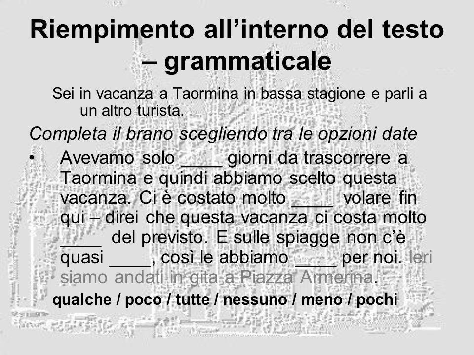 Riempimento allinterno del testo – grammaticale Sei in vacanza a Taormina in bassa stagione e parli a un altro turista. Completa il brano scegliendo t