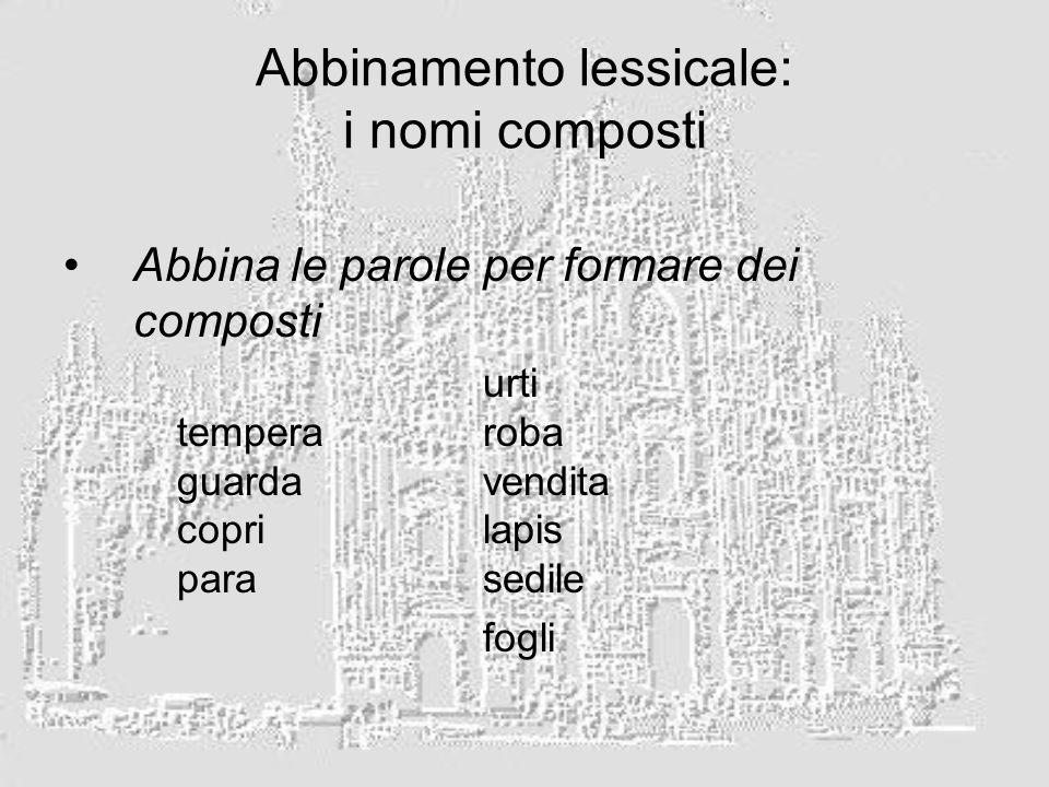 Abbinamento lessicale: i nomi composti Abbina le parole per formare dei composti urti temperaroba guardavendita coprilapis parasedile fogli