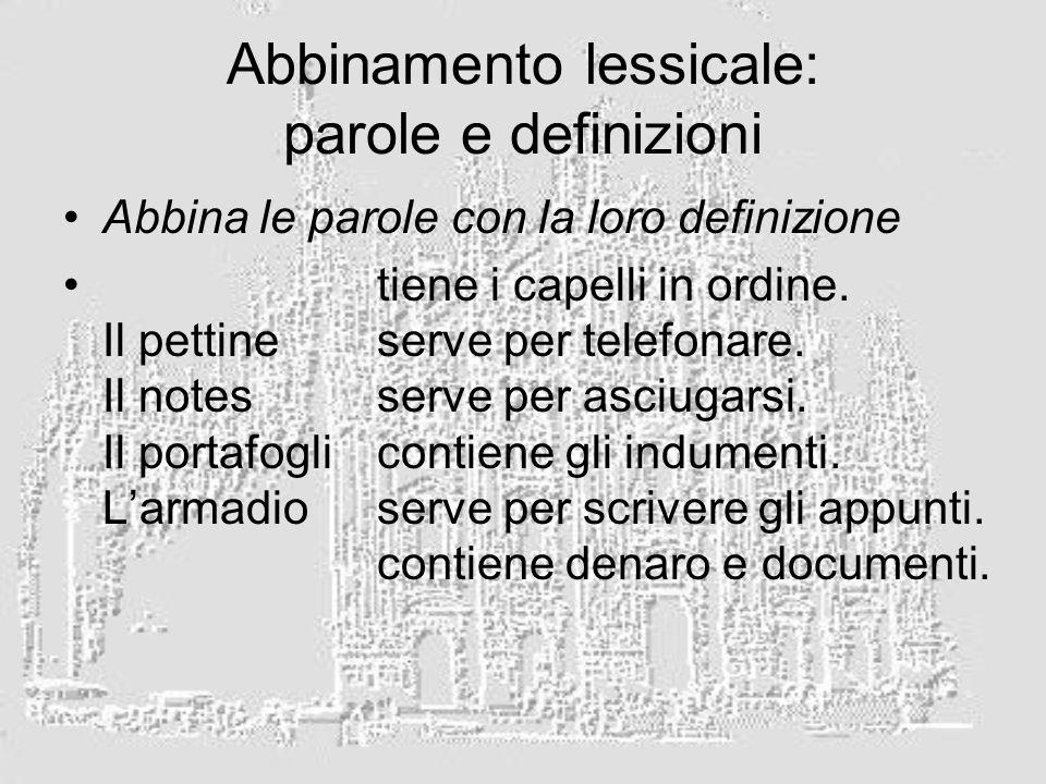 Abbinamento lessicale: parole e definizioni Abbina le parole con la loro definizione tiene i capelli in ordine. Il pettineserve per telefonare. Il not