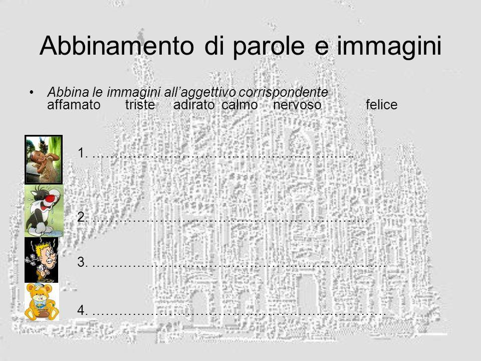 Abbinamento di parole e immagini Abbina le immagini allaggettivo corrispondente affamato triste adiratocalmo nervosofelice 1. ………………………………………………….. 2.