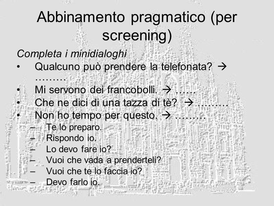Abbinamento pragmatico (per screening) Completa i minidialoghi Qualcuno può prendere la telefonata? ……… Mi servono dei francobolli. …… Che ne dici di