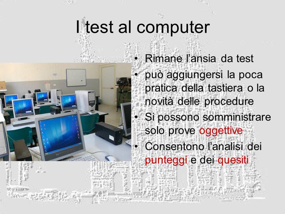 I test al computer Rimane lansia da test può aggiungersi la poca pratica della tastiera o la novità delle procedure Si possono somministrare solo prove oggettive Consentono lanalisi dei punteggi e dei quesiti