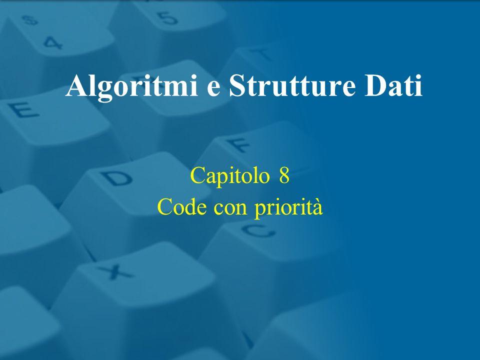 Capitolo 8 Code con priorità Algoritmi e Strutture Dati