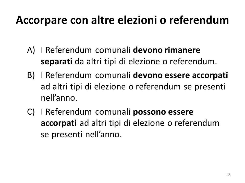 Accorpare con altre elezioni o referendum A)I Referendum comunali devono rimanere separati da altri tipi di elezione o referendum.