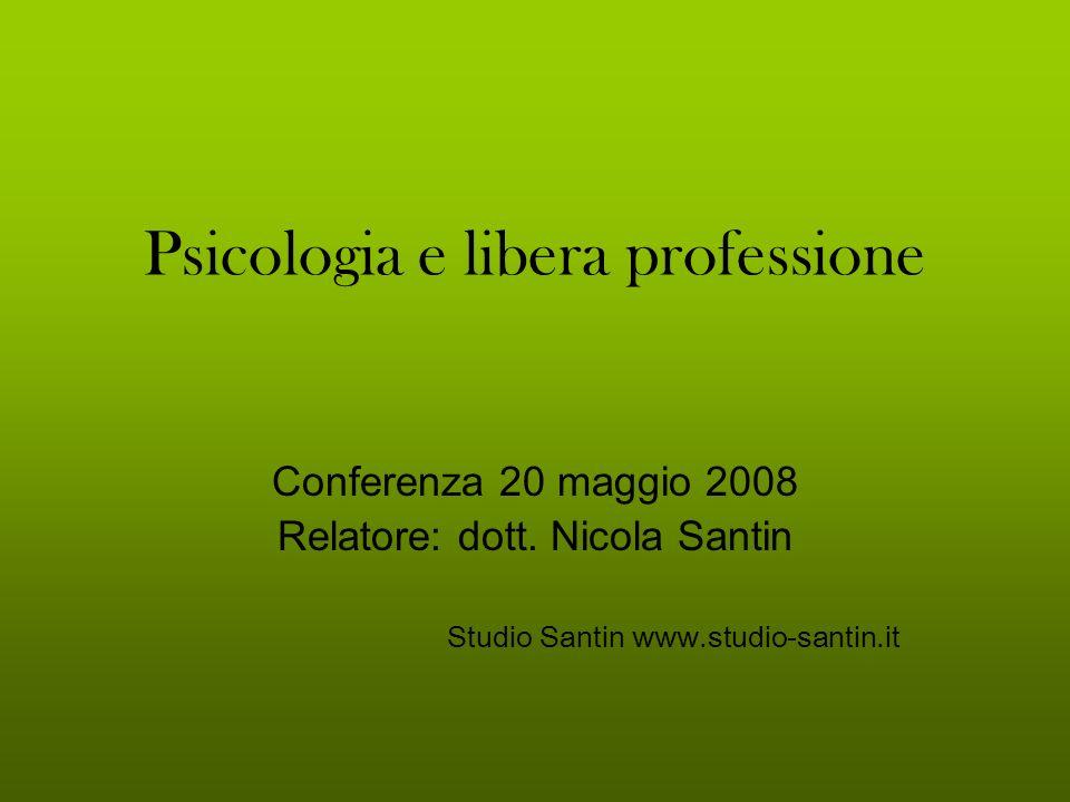 Psicologia e libera professione Conferenza 20 maggio 2008 Relatore: dott. Nicola Santin Studio Santin www.studio-santin.it