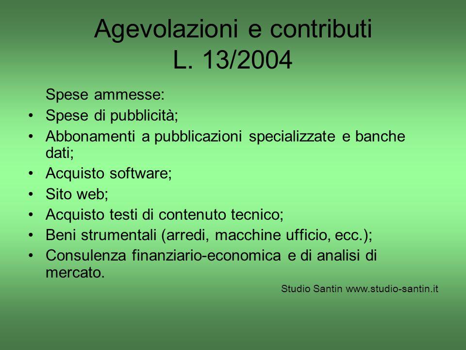 Agevolazioni e contributi L. 13/2004 Spese ammesse: Spese di pubblicità; Abbonamenti a pubblicazioni specializzate e banche dati; Acquisto software; S