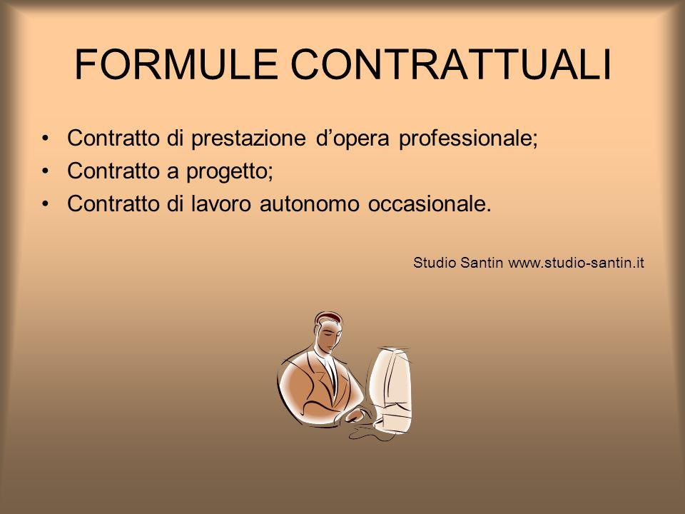 FORMULE CONTRATTUALI Contratto di prestazione dopera professionale; Contratto a progetto; Contratto di lavoro autonomo occasionale. Studio Santin www.