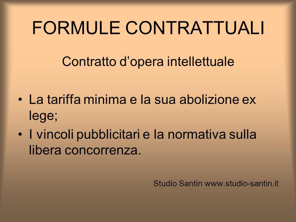 FORMULE CONTRATTUALI Contratto dopera intellettuale La tariffa minima e la sua abolizione ex lege; I vincoli pubblicitari e la normativa sulla libera