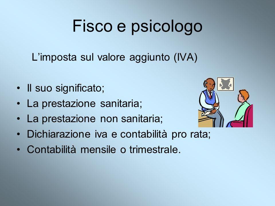 Fisco e psicologo Limposta sul valore aggiunto (IVA) Il suo significato; La prestazione sanitaria; La prestazione non sanitaria; Dichiarazione iva e c