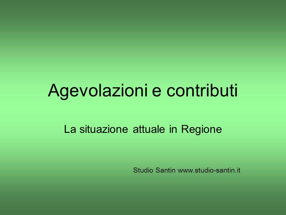 Agevolazioni e contributi La situazione attuale in Regione Studio Santin www.studio-santin.it