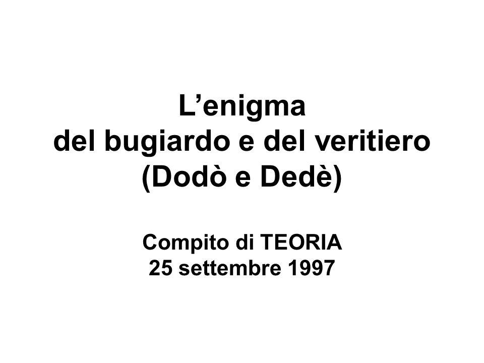 Lenigma del bugiardo e del veritiero (Dodò e Dedè) Compito di TEORIA 25 settembre 1997