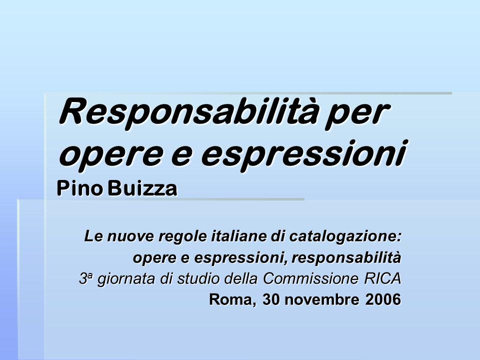 Responsabilità per opere e espressioni Pino Buizza Le nuove regole italiane di catalogazione: opere e espressioni, responsabilità 3 a giornata di stud