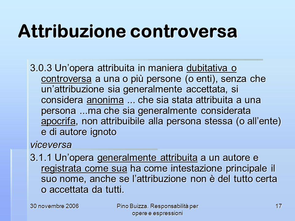 30 novembre 2006Pino Buizza. Responsabilità per opere e espressioni 17 Attribuzione controversa 3.0.3 Unopera attribuita in maniera dubitativa o contr