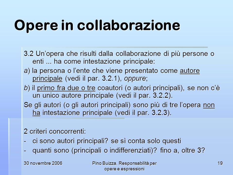 30 novembre 2006Pino Buizza. Responsabilità per opere e espressioni 19 Opere in collaborazione 3.2 Unopera che risulti dalla collaborazione di più per