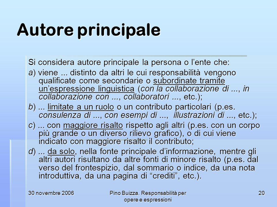 30 novembre 2006Pino Buizza. Responsabilità per opere e espressioni 20 Autore principale Si considera autore principale la persona o lente che: a) vie