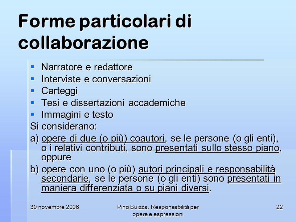 30 novembre 2006Pino Buizza. Responsabilità per opere e espressioni 22 Forme particolari di collaborazione Narratore e redattore Narratore e redattore