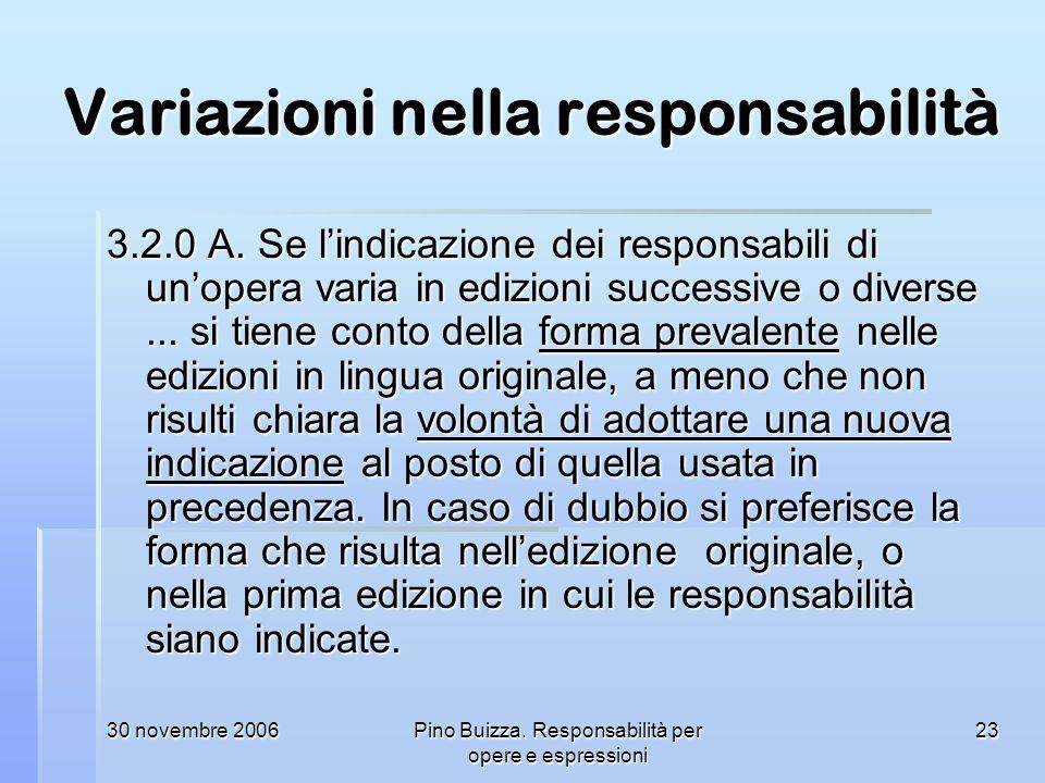 30 novembre 2006Pino Buizza. Responsabilità per opere e espressioni 23 Variazioni nella responsabilità 3.2.0 A. Se lindicazione dei responsabili di un