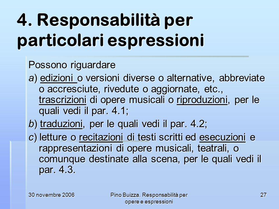 30 novembre 2006Pino Buizza. Responsabilità per opere e espressioni 27 4. Responsabilità per particolari espressioni Possono riguardare a) edizioni o