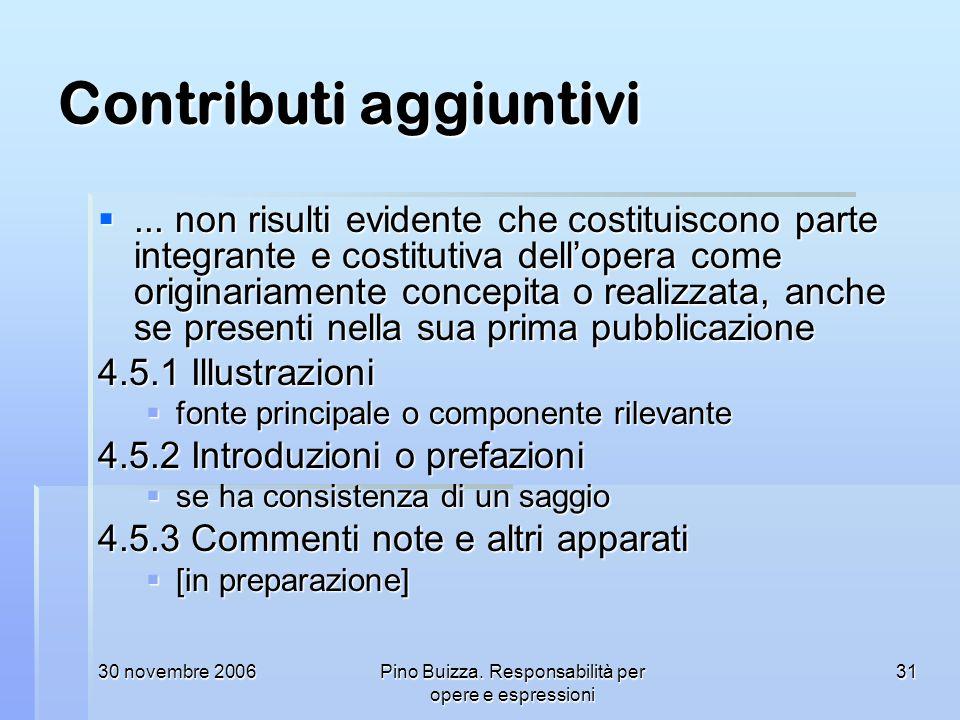 30 novembre 2006Pino Buizza. Responsabilità per opere e espressioni 31 Contributi aggiuntivi... non risulti evidente che costituiscono parte integrant