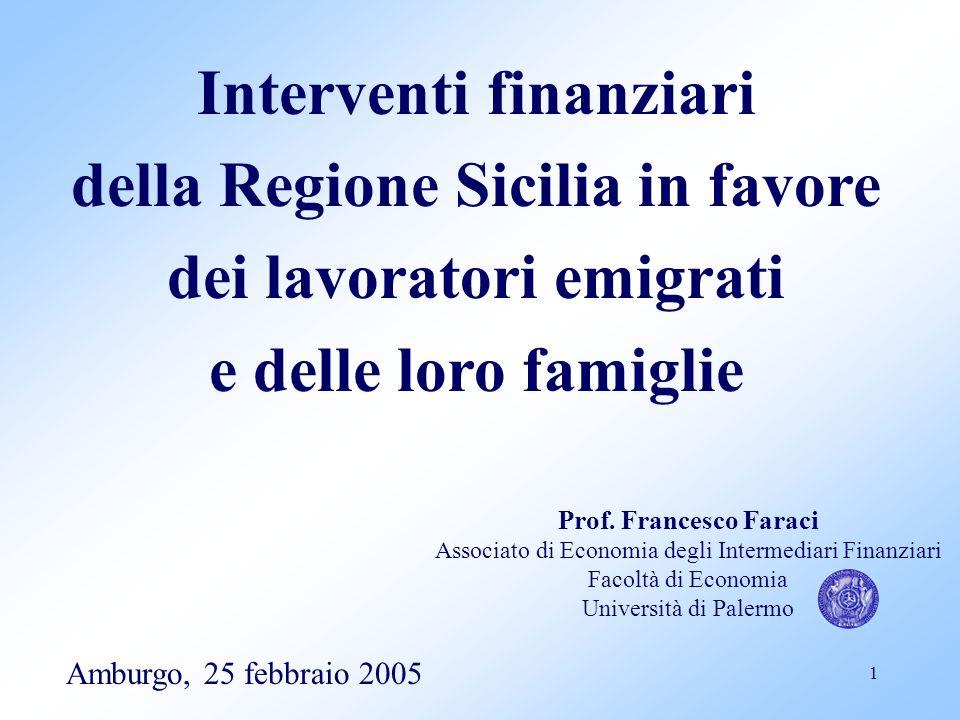 1 Interventi finanziari della Regione Sicilia in favore dei lavoratori emigrati e delle loro famiglie Amburgo, 25 febbraio 2005 Prof. Francesco Faraci