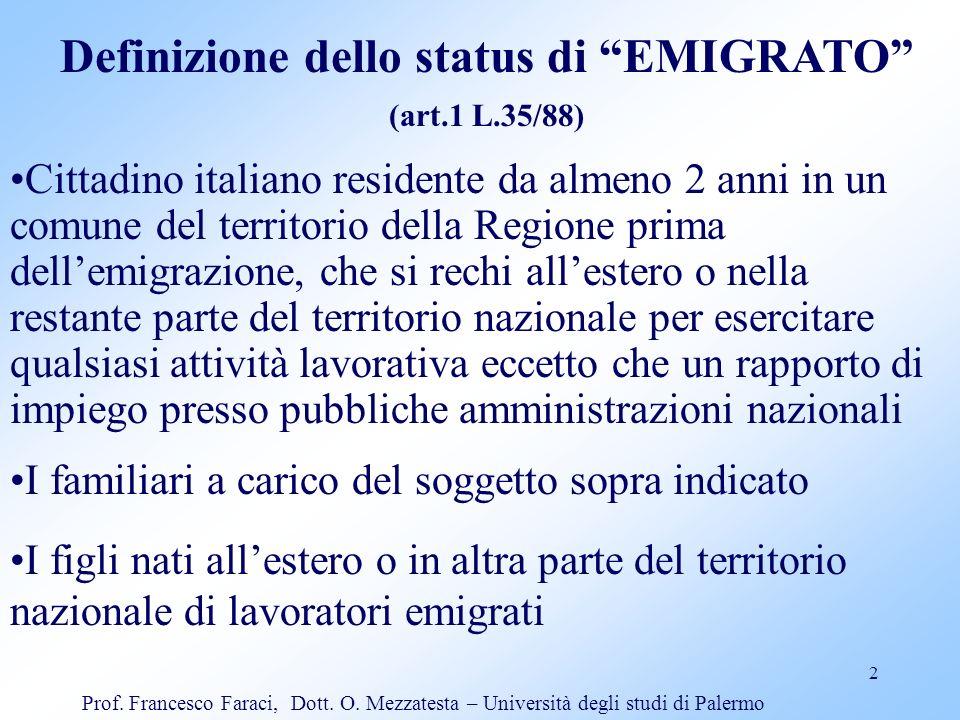 2 Definizione dello status di EMIGRATO (art.1 L.35/88) Cittadino italiano residente da almeno 2 anni in un comune del territorio della Regione prima d