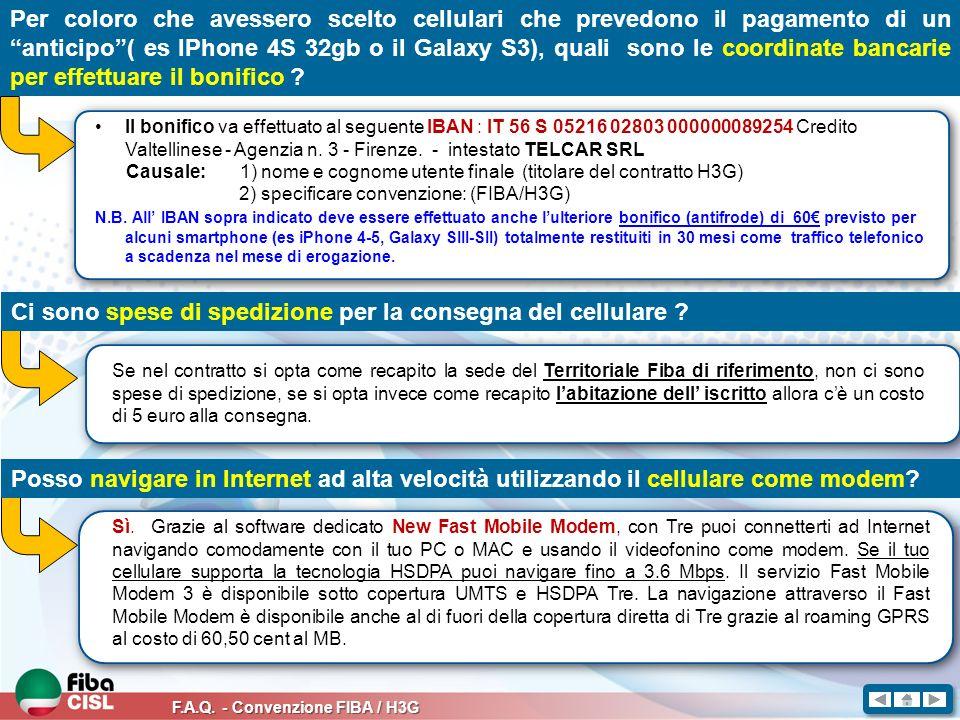 F.A.Q. - Convenzione FIBA / H3G Per coloro che avessero scelto cellulari che prevedono il pagamento di un anticipo( es IPhone 4S 32gb o il Galaxy S3),