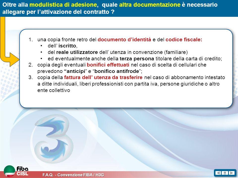 F.A.Q. - Convenzione FIBA / H3G Oltre alla modulistica di adesione, quale altra documentazione è necessario allegare per lattivazione del contratto ?