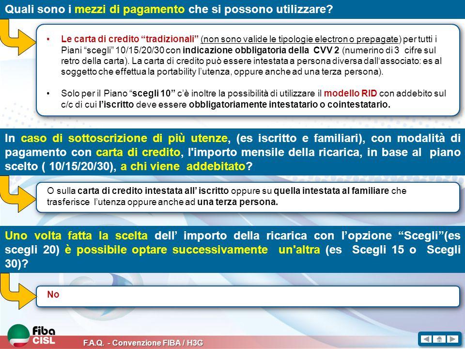 F.A.Q. - Convenzione FIBA / H3G Quali sono i mezzi di pagamento che si possono utilizzare? Le carta di credito tradizionali (non sono valide le tipolo