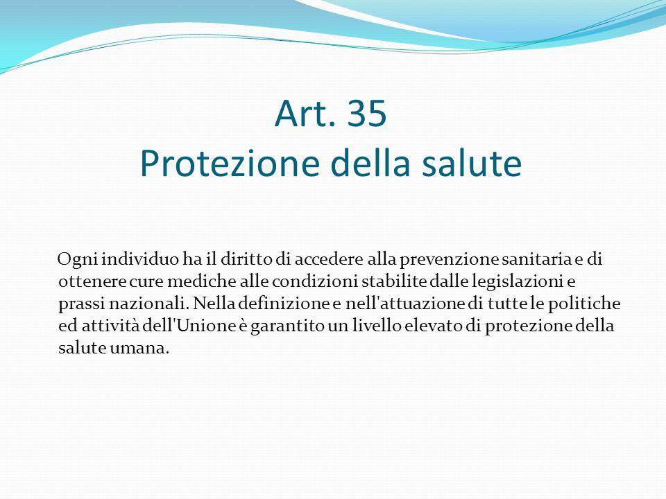 Art. 35 Protezione della salute Ogni individuo ha il diritto di accedere alla prevenzione sanitaria e di ottenere cure mediche alle condizioni stabili