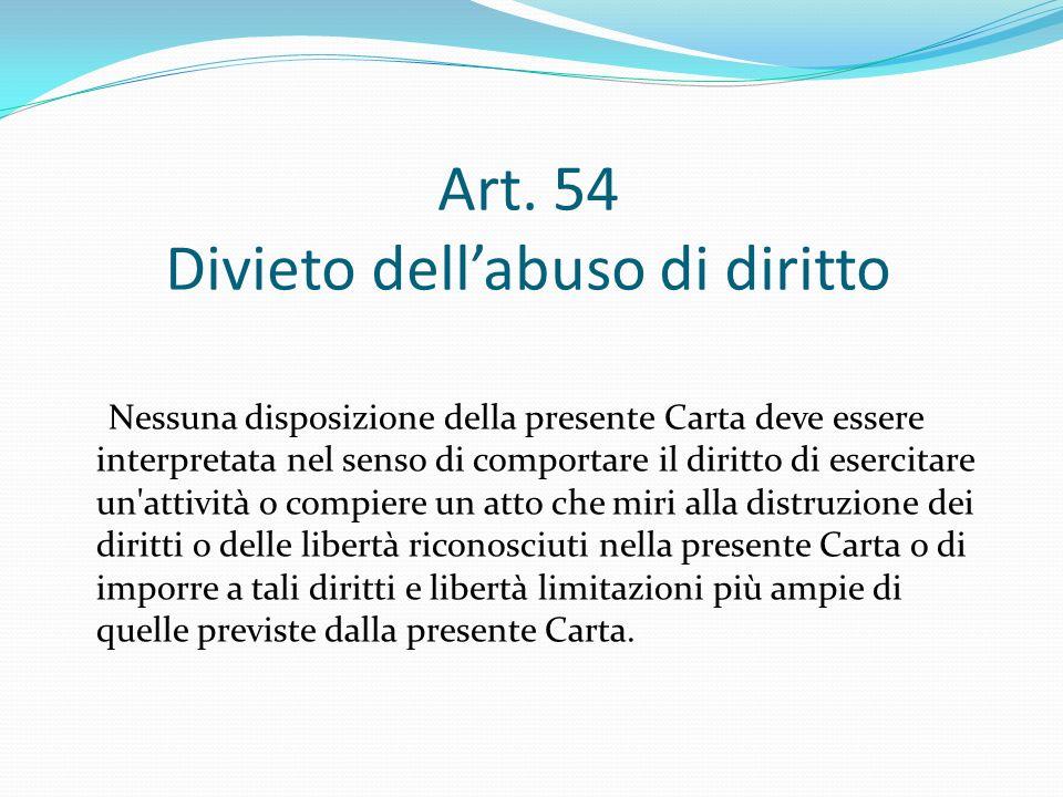 Art. 54 Divieto dellabuso di diritto Nessuna disposizione della presente Carta deve essere interpretata nel senso di comportare il diritto di esercita