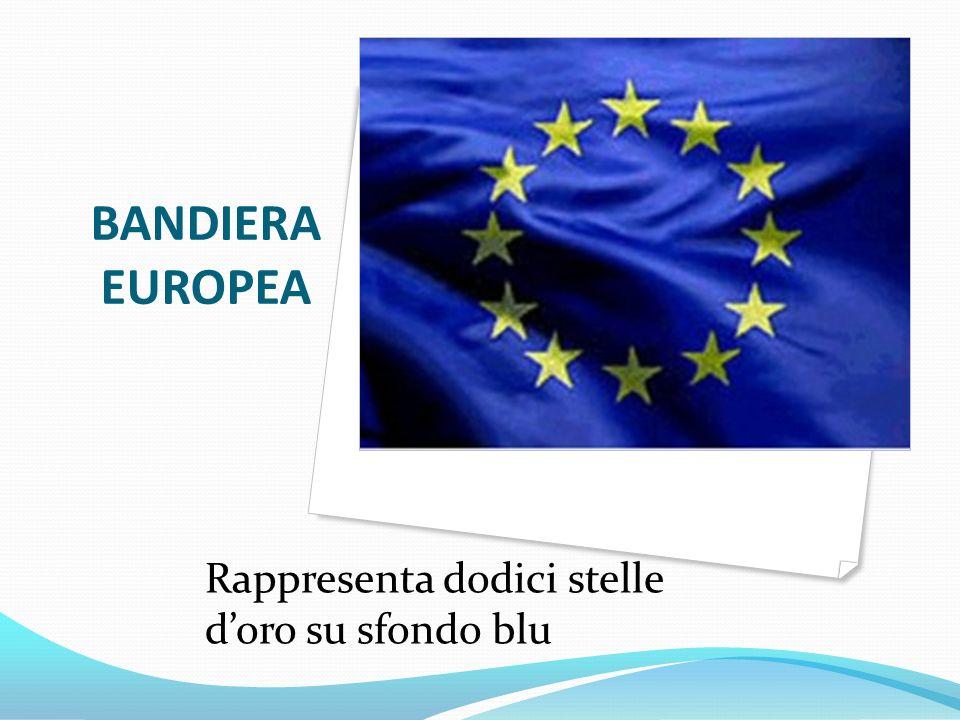 BANDIERA EUROPEA Rappresenta dodici stelle doro su sfondo blu