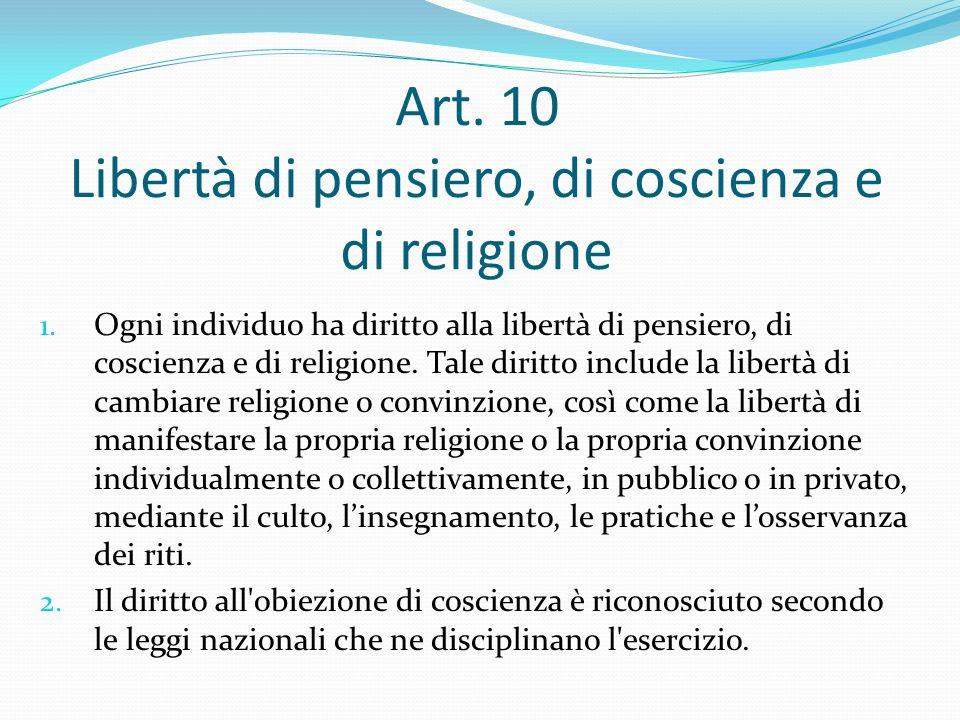 Art. 10 Libertà di pensiero, di coscienza e di religione 1. Ogni individuo ha diritto alla libertà di pensiero, di coscienza e di religione. Tale diri