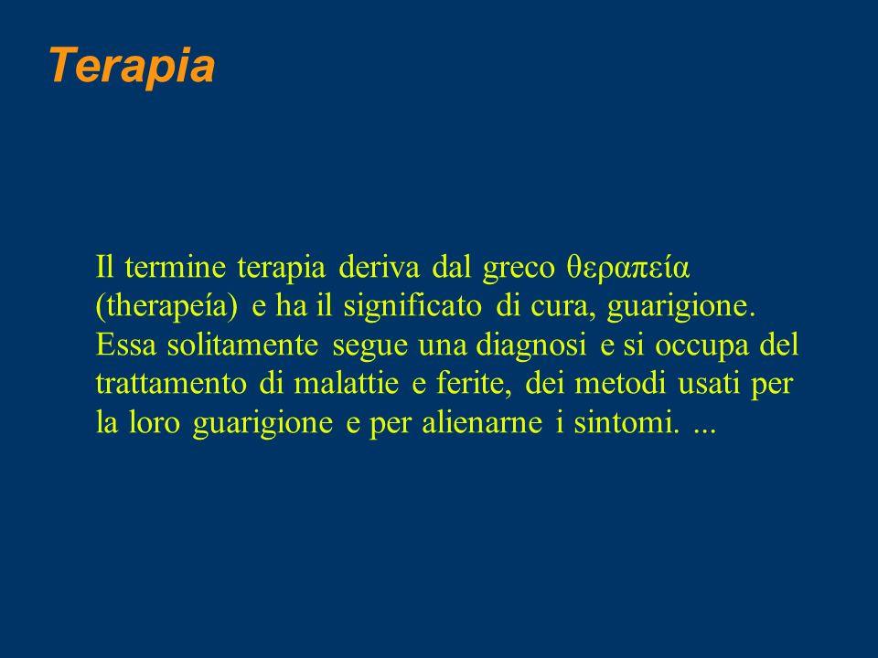 Terapia Il termine terapia deriva dal greco θεραπεία (therapeía) e ha il significato di cura, guarigione. Essa solitamente segue una diagnosi e si occ