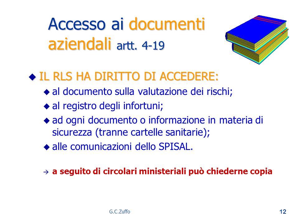 G.C.Zuffo 12 Accesso ai documenti aziendali artt. 4-19 u IL RLS HA DIRITTO DI ACCEDERE: u u al documento sulla valutazione dei rischi; u u al registro