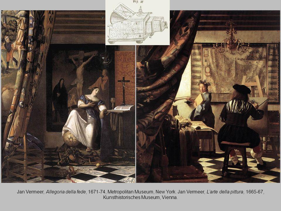 Jan Vermeer, Allegoria della fede, 1671-74, Metropolitan Museum, New York. Jan Vermeer, Larte della pittura, 1665-67, Kunsthistorisches Museum, Vienna