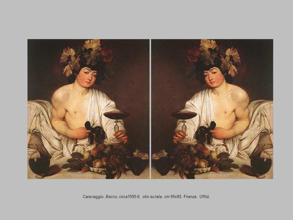 Caravaggio, Bacco, circa1595-6, olio su tela, cm 95x85, Firenze, Uffizi.