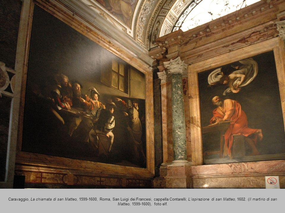 Caravaggio, La chiamata di san Matteo, 1599-1600, Roma, San Luigi dei Francesi, cappella Contarelli; Lispirazione di san Matteo, 1602. (Il martirio di
