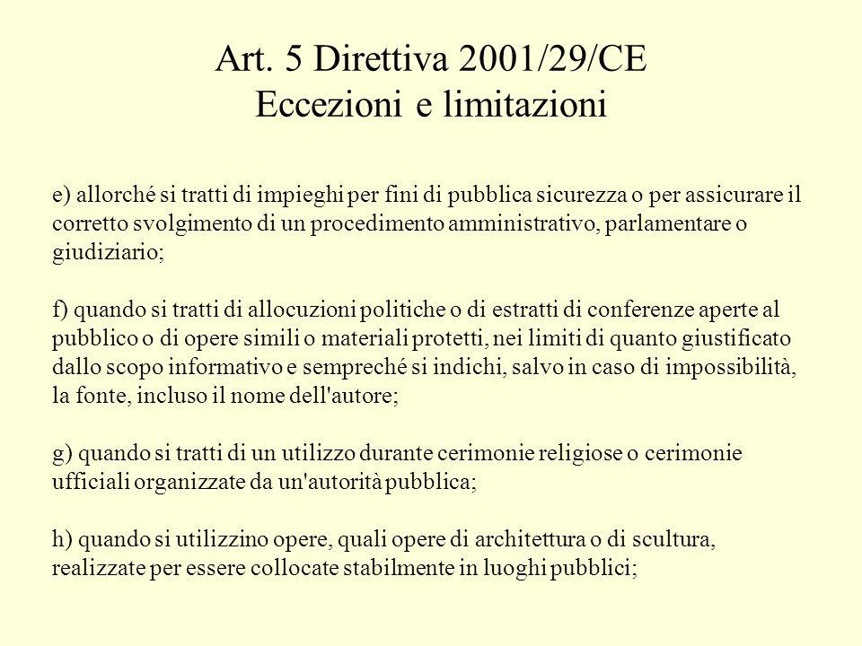 Art. 5 Direttiva 2001/29/CE Eccezioni e limitazioni e) allorché si tratti di impieghi per fini di pubblica sicurezza o per assicurare il corretto svol